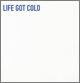 Life Got Cold